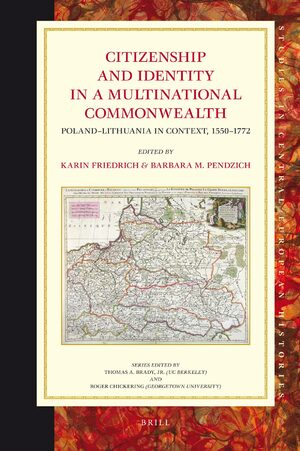 Cover Citizenship and Identity in a Multinational Commonwealth: Poland-Lithuania in Context, 1550-1772