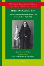 Cover Models of Charitable Care: Catholic Nuns and Children in their Care in Amsterdam, 1852-2002