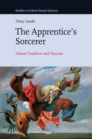The Apprentice's Sorcerer: Liberal Tradition and Fascism