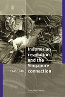 Cover The Indonesian Revolution and the Singapore connection, 1945-1949
