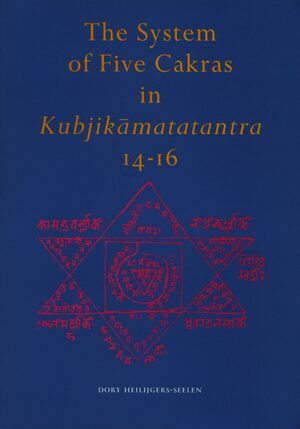 Cover The System of Five Cakras in <i>Kubjikāmatatantra</i> 14-16