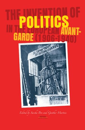 The Invention of Politics in the European Avant-Garde (1906-1940)