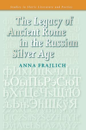 Cover The Legacy of Ancient Rome in the Russian Silver Age
