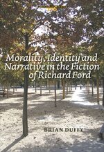Cover Morality, Identity and Narrative in the Fiction of Richard Ford