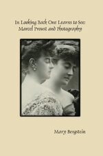 Cover In Looking Back One Learns to See: Marcel Proust and Photography