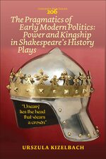 Cover The Pragmatics of Early Modern Politics: Power and Kingship in Shakespeare's History Plays