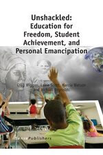 Cover Unshackled: Education for Freedom, Student Achievement, and Personal Emancipation