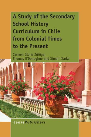 Cover A Study of the Secondary School History Curriculum in Chile from Colonial Times to the Present