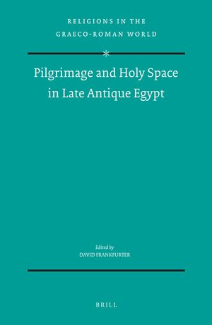 Cover Pilgrimage and Holy Space in Late Antique Egypt