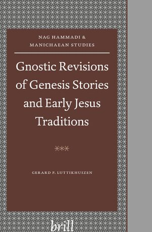 Cover Gnostic Revisions of Genesis Stories and Early Jesus Traditions