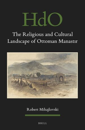 Cover The Religious and Cultural Landscape of Ottoman Manastır