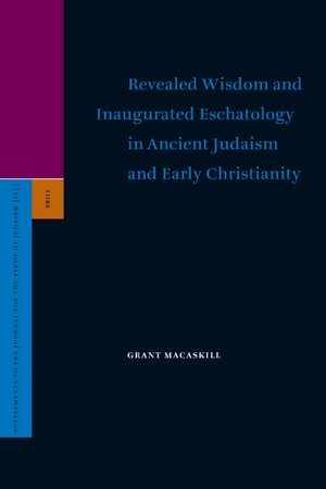Cover Revealed Wisdom and Inaugurated Eschatology in Ancient Judaism and Early Christianity