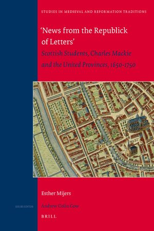 Cover 'News from the Republick of Letters': Scottish Students, Charles Mackie and the United Provinces, 1650-1750