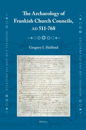Cover The Archaeology of Frankish Church Councils, AD 511-768