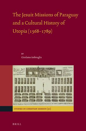 Cover The Jesuit Missions of Paraguay and a Cultural History of Utopia (1568–1789)