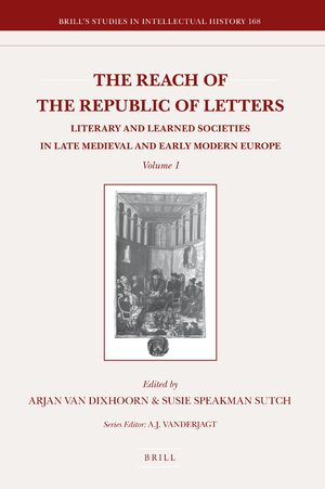 Cover The Reach of the Republic of Letters: Literary and Learned Societies in Late Medieval and Early Modern Europe (2 Vols.)