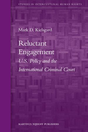 Cover Reluctant Engagement: U.S. Policy and the International Criminal Court