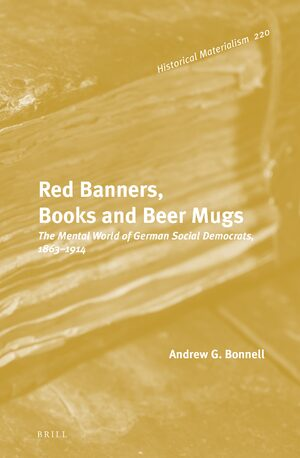 Red Banners, Books and Beer Mugs: The Mental World of German Social Democrats, 1863–1914