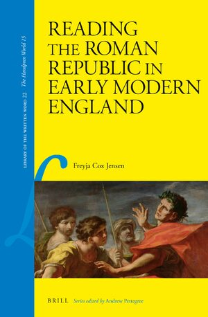 Cover Reading the Roman Republic in Early Modern England