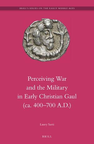 Cover Perceiving War and the Military in Early Christian Gaul (ca. 400–700 A.D.)
