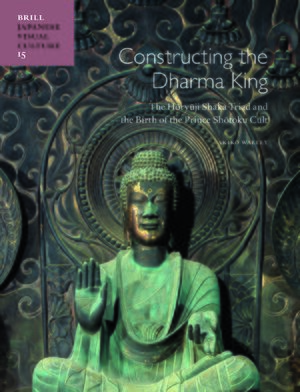 Cover Constructing the Dharma King: The Hōryūji Shaka Triad and the Birth of the Prince Shōtoku Cult