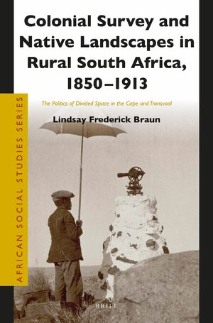 Cover Colonial Survey and Native Landscapes in Rural South Africa, 1850 - 1913