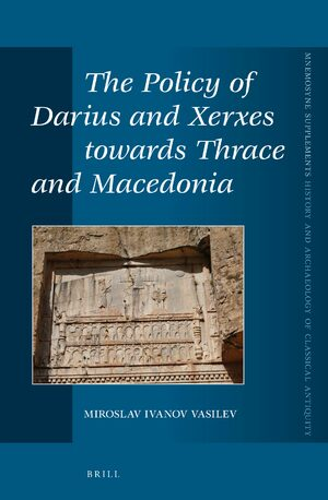 Cover The Policy of Darius and Xerxes towards Thrace and Macedonia