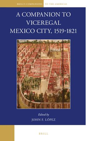 Cover A Companion to Viceregal Mexico City, 1519-1821