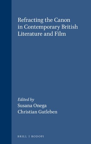Cover Refracting the Canon in Contemporary British Literature and Film