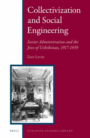 Cover Collectivization and Social Engineering: Soviet Administration and the Jews of Uzbekistan, 1917-1939
