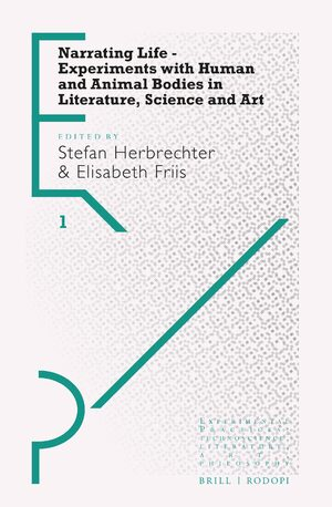 Cover Narrating Life – Experiments with Human and Animal Bodies in Literature, Science and Art