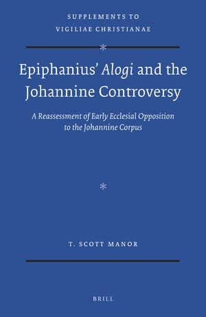 Cover Epiphanius' <i>Alogi</i> and the Johannine Controversy