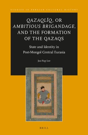 Cover <i>Qazaqlïq</i>, or <i>Ambitious Brigandage</i>, and the Formation of the Qazaqs