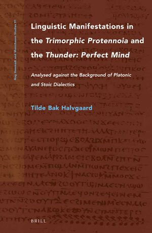 Cover Linguistic Manifestations in the <i>Trimorphic Protennoia</i> and the <i>Thunder: Perfect Mind </i>