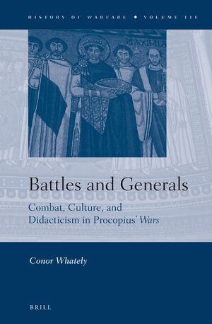 Cover Battles and Generals: Combat, Culture, and Didacticism in Procopius' <i>Wars</i>