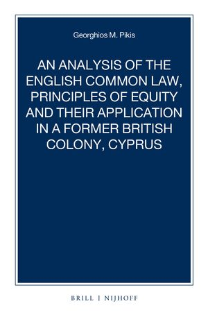Cover An Analysis of the English Common Law, Principles of Equity and their Application in a former British Colony, Cyprus