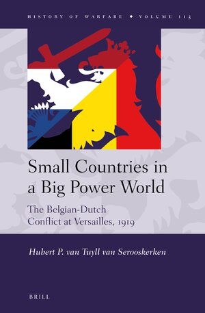 Cover Small Countries in a Big Power World: The Belgian-Dutch Conflict at Versailles, 1919