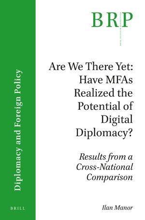 Cover Are We There Yet: Have MFAs Realized the Potential of Digital Diplomacy?