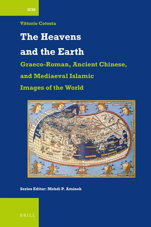 Cover The Heavens and the Earth: How the Graeco-Roman, Ancient Chinese and Mediaeval Islamic civilisations saw the world