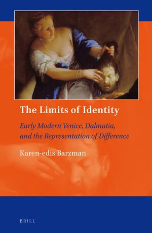 Cover The Limits of Identity: Early Modern Venice, Dalmatia, and the Representation of Difference