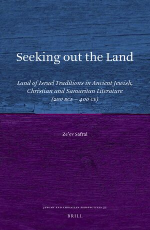Cover Seeking out the Land: Land of Israel Traditions in Ancient Jewish, Christian and Samaritan Literature (200 BCE - 400 CE)