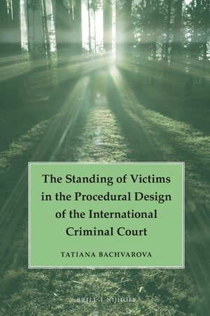 Cover The Standing of Victims in the Procedural Design of the International Criminal Court