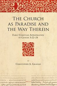 Cover The Church as Paradise and the Way Therein: Early Christian Appropriation of Genesis 3:22–24