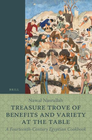 Cover Treasure Trove of Benefits and Variety at the Table: A Fourteenth-Century Egyptian Cookbook