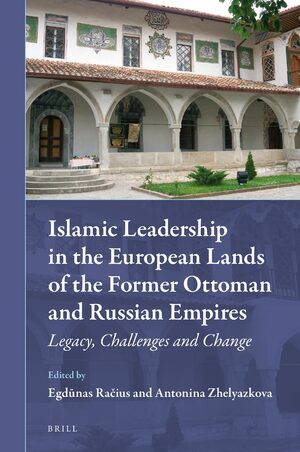 Cover Islamic Leadership in the European Lands of the Former Ottoman and Russian Empires