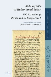 Cover Al-Maqrīzī's <i>al-Ḫabar ʿan al-bašar</i>, Vol. V, Section 4: Persia and Its Kings, Part I