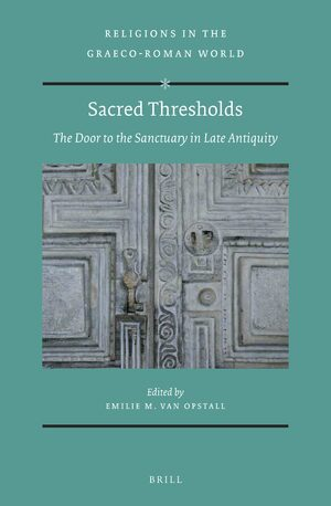 Cover Sacred Thresholds: The Door to the Sanctuary in Late Antiquity
