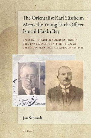 Cover The Orientalist Karl Süssheim Meets the Young Turk Officer İsma'il Hakkı Bey