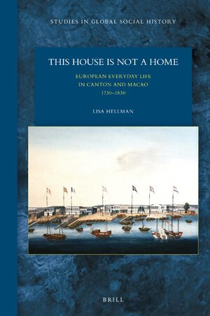 Cover This House Is Not a Home: European Everyday Life in Canton and Macao 1730–1830