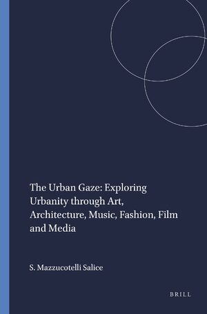 Cover The Urban Gaze: Exploring Urbanity through Art, Architecture, Music, Fashion, Film and Media